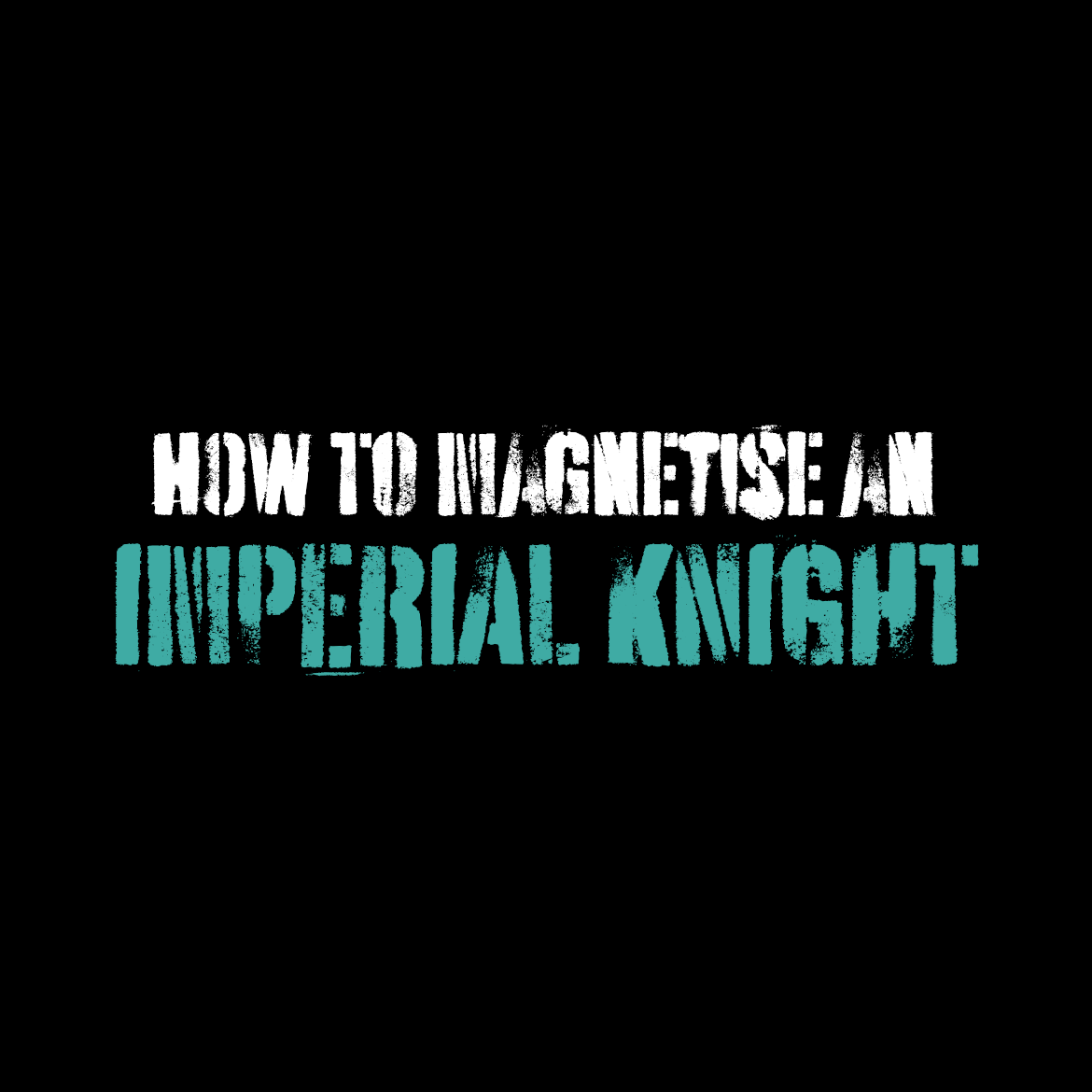How to magnetise an Imperial Knight