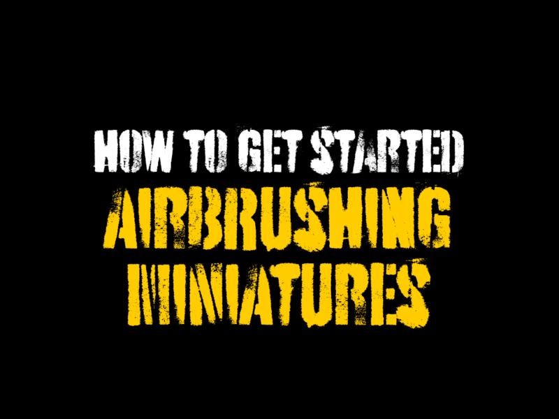 How to get started airbrushing miniatures